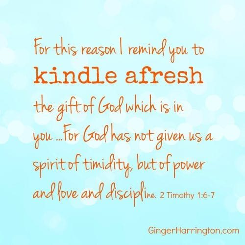 2 Timothy 1:6-7 Kindle your gifts