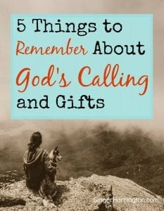 5 Things to Remember About God's Calling and Gifts 1