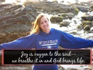 Joy is oxygen to the soul