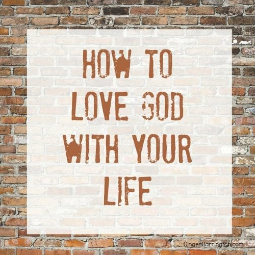 How to Love God with Your Life