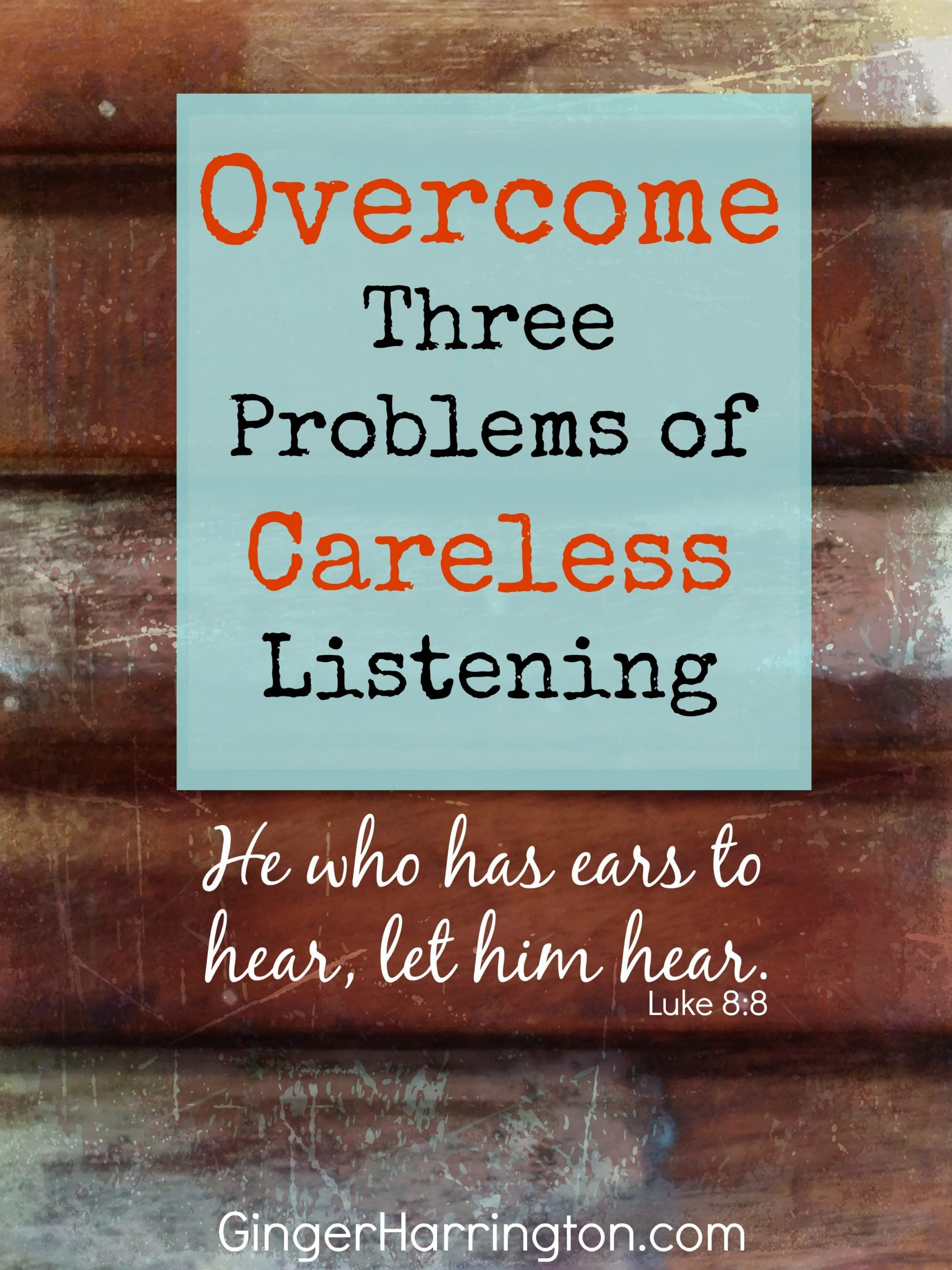 Overcome three problems of careless listening to get make the most of God's wisdom.