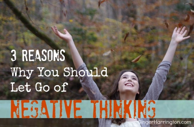 3 Reasons Why You Should Let Go of Negative Thinking