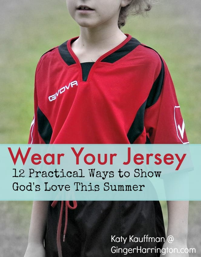 Wear Your Jersey: 12 Practical Ways to Show God's Love This Summer