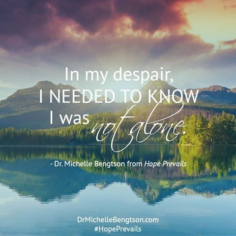 IIn my despair I needed to know I was not alone. Overcome depression with #HopePrevails by Dr. Michelle Bengtson.