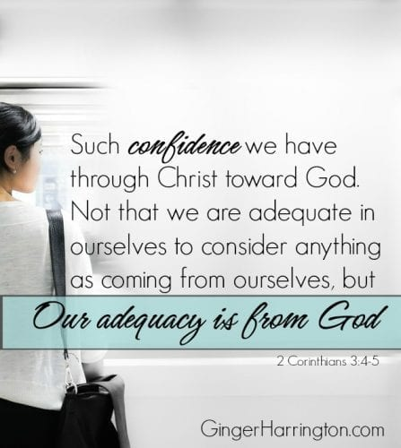 "Stop asking ""am I enough?"" We struggle with confidence when we forget that our adequacy if from God. It is his gift for each one of us."