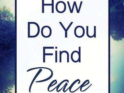 How Do You Find Peace? Step away from the stress with peaceful insights to refresh your soul.