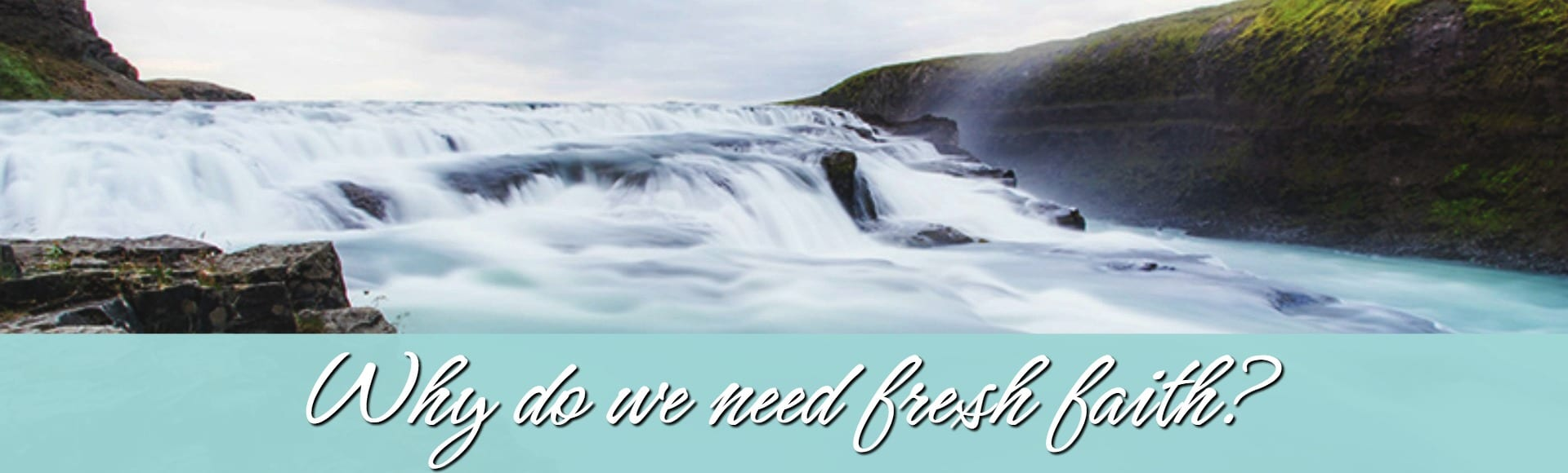 why-do-we-need-fresh-faith