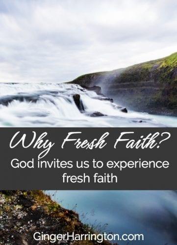 God invites us to experience fresh faith.