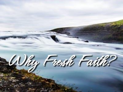 Why Fresh Faith?