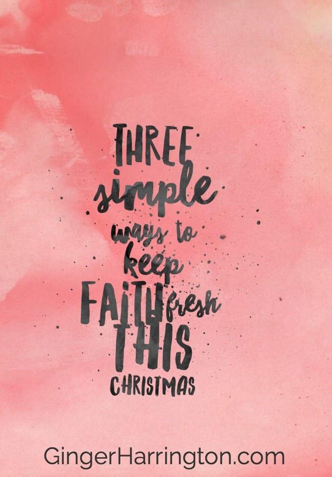 Discover three simple ways to keep faith fresh this Christmas.