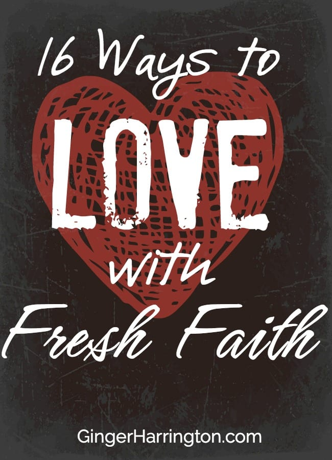 16 Ways to Love with Fresh Faith