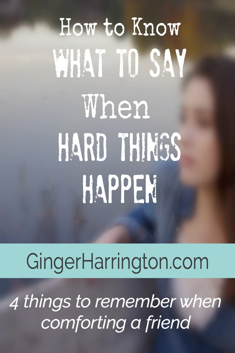 How to Know What to Say When Hard Things Happen. Four things to remember when comforting a friend.