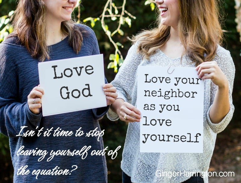 Love God+Love Neighbor+Love Self. Isn't it time to stop leaving yourself out of the equation?