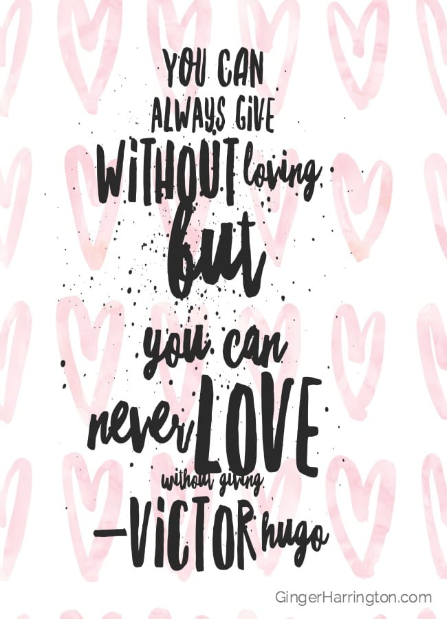 You can always give without loving but you can never love without giving. Victor Hugo quote. Great quotes on love.