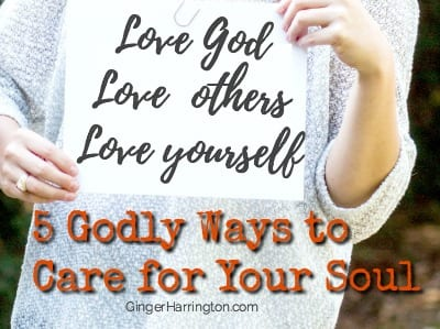 5 Godly Ways to Care for Your Soul
