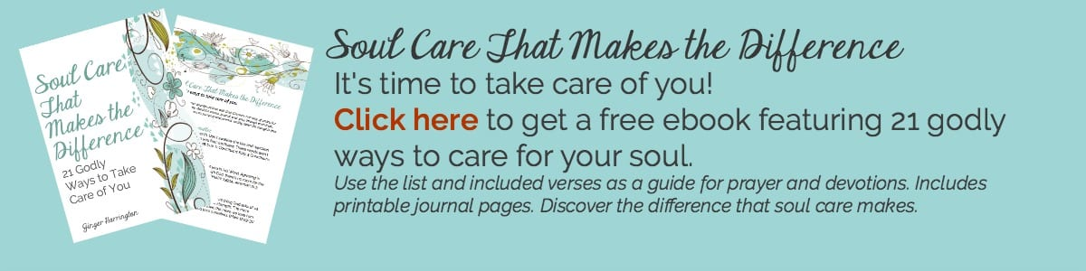 Free ebook. Soul Care That Makes the Difference. Use this simple list of tips and verses as a prayer guide for caring for your soul.