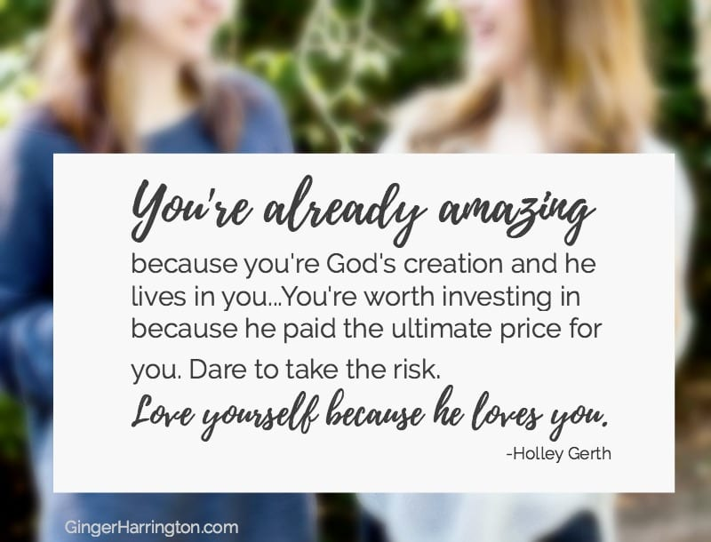 "To the one who's forgotten she matters: ""You're already amazingbecause you're God's creation and he lives in you...You're worth investing in because he paid the ultimate price for you. Dare to take the risk. Love yourself because he loves you."" Holley Gerth"