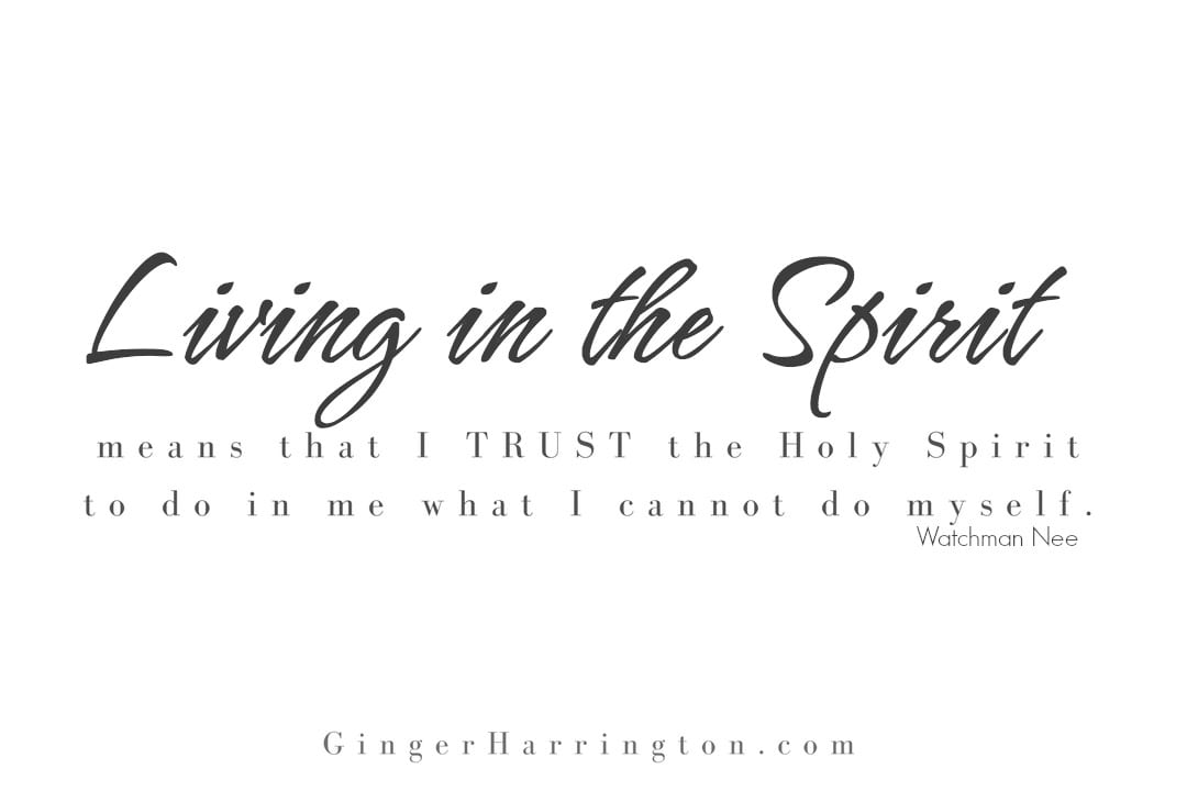 Walking in the Spirit means trusting the Holy Spirit to do what we cannot do ourselves.