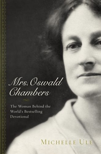 Mrs. Oswald Chambers, a new biography from Michelle Ule