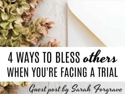 Discover 4 Ways to Bless Others When You're Facing a Trial