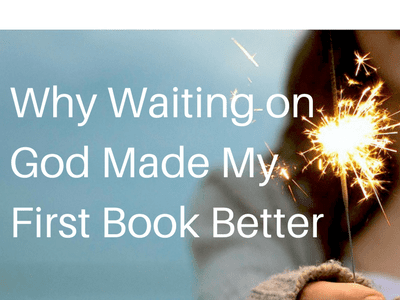 Why Waiting on God Made My First Book Better