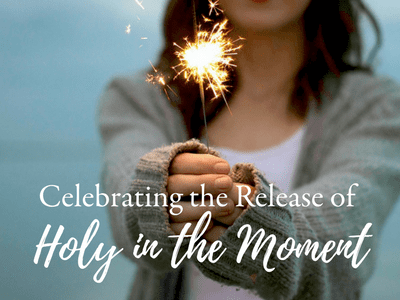 Celebrating the Release of Holy in the Moment!