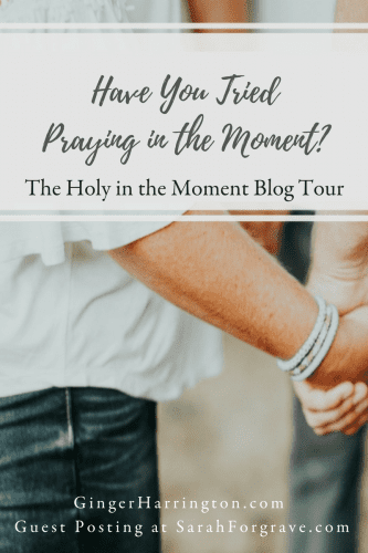 Have you tried praying in the moment? Join Ginger Harrington in this practical guest post for Sarah Forgrave. Discover simple ways to pray in the moment.