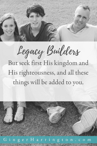 Mathew 6:33 shows us how to leave a legacy of faith.