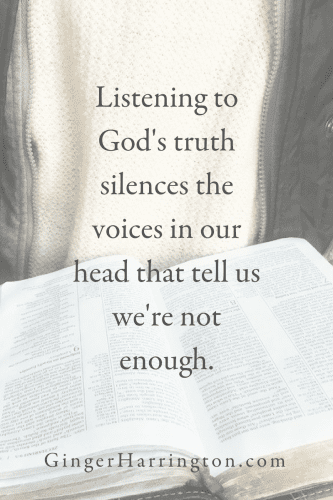 Listening to God's truth silences the voices of doubt that tell us we're not enough.
