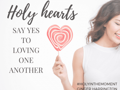 Holy hearts say yes to loving one another. Loving one another well can be a challenge but also a great joy. Learn more in the award-winning book Holy in the Moment by Ginger Harrington.