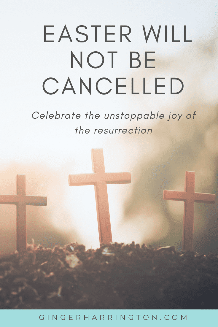 In all the cancelled events, remember the unstoppable joy of Christ's victory over death. An Easter devotion for women to strengthen your soul during the Coronavirus.