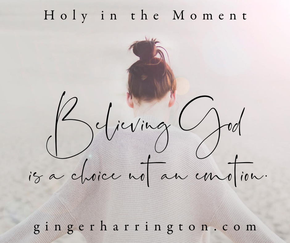 Believing God is a choice, not an emotion. A quote from Holy in the Moment that helps us to remember faith is based on truth rather than our perceptions. #darknightofthesoul #whengodseemsdistant #spiritualgrowth #spiritualjourney #christianspeaker #christianauthor #womensspeaker
