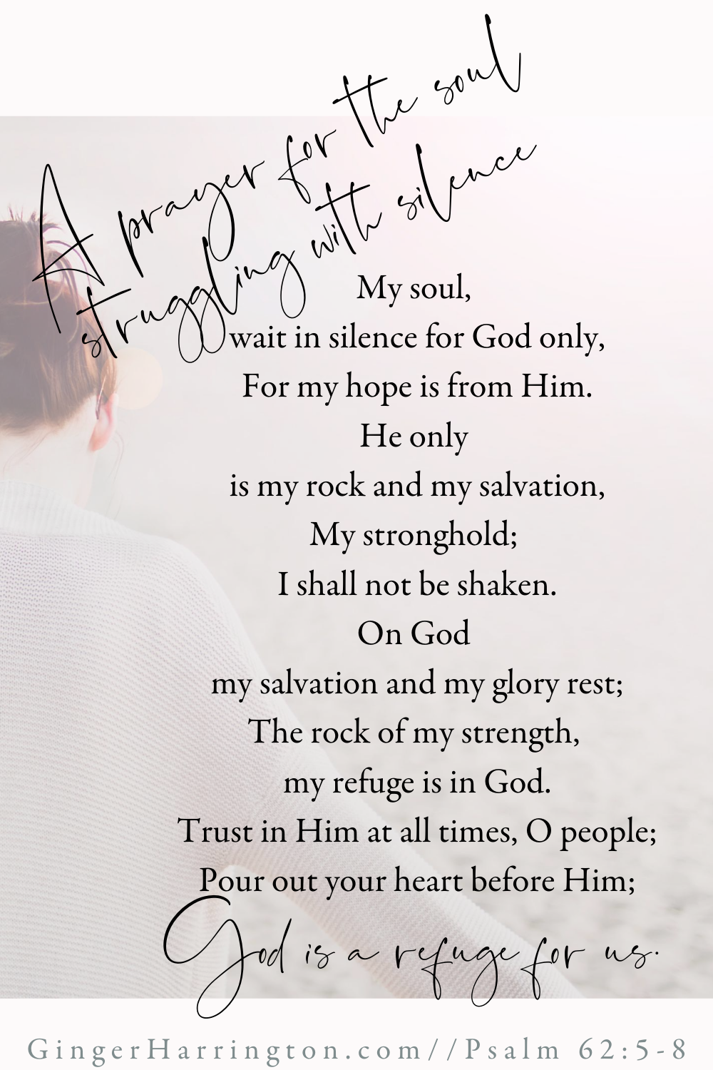 Free Printable Prayer. Psalm 62:5-8 is a powerful prayer to strengthen your soul in times when God is silent or seems distant. #Psalms #psalm62 #whengodissilent #darknightofthesoul #spiritualgrowth #spiritualjourney #trustinggod