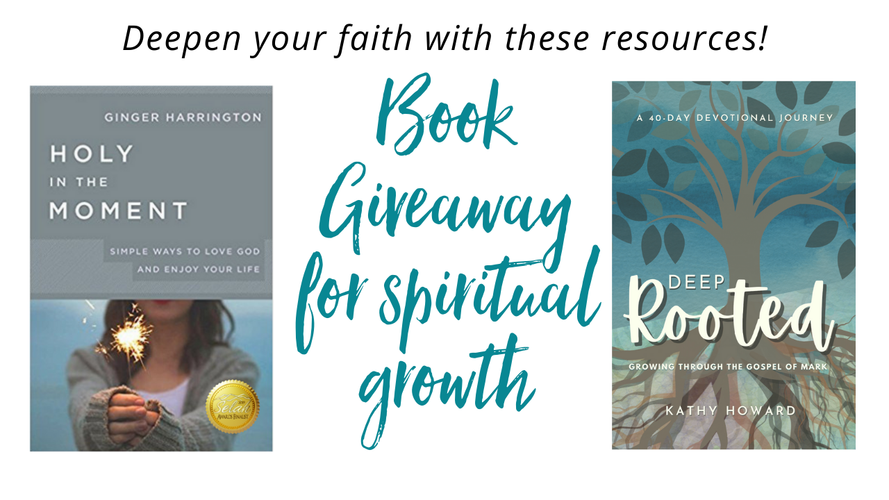 Spiritual growth book giveaway from Ginger Harrington and Kathy Howard. Enter to win a copy of Holy in the Moment by Ginger Harrington and Deep Rooted: Growing through the Gospel of Mark by Kathy Howard.